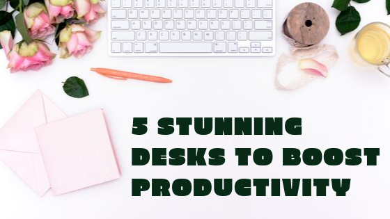 5 Stunning Desks to Boost Productivity